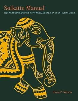 Solkattu Manual: An Introduction to the Rhythmic Language of South Indian Music par [Nelson, David P.]