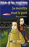 Kévin et les Magiciens, tome 7 : Le Monstre sous le pont