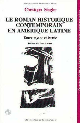 Le roman historique contemporain en Amérique latine: Entre mythe et ironie