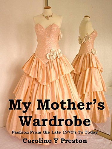 Mode Kostüm 1970 - My Mother's Wardrobe: Fashion From The Late 1970's To Today (English Edition)