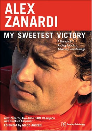 Alex Zanardi: My Sweetest Victory: A Memoir of Racing Success, Adversity, and Courage por Alex Zanardi