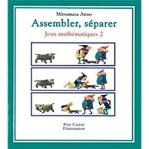 Jeux mathématiques Tome 2 : Assembler, séparer