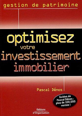 Optimisez votre investissement immobilier par Pascal Dénos