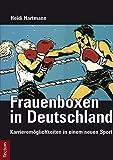 Frauenboxen in Deutschland: Karrieremöglichkeiten in einem neuen Sport