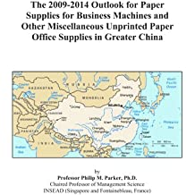 The 2009-2014 Outlook for Paper Supplies for Business Machines and Other Miscellaneous Unprinted Paper Office Supplies in Greater China