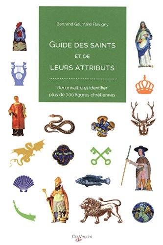 Guide des saints et de leurs attributs : Reconnaître et identifier plus de 700 figures chrétiennes