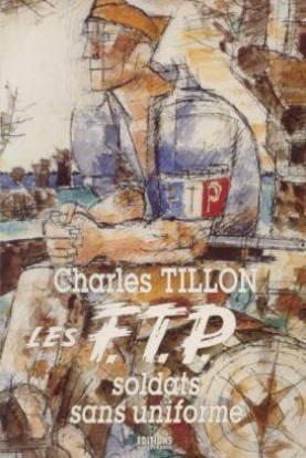Les F.T.P., soldats sans uniforme par Charles Tillon