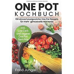One Pot Kochbuch: 150 abwechlungsreiche One Pot Rezepte für mehr genussvolle Momente - Inkl. Low Carb und vegane One Pot Gerichte