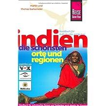 Indien - Die schönsten Orte und Regionen: Die schönsten Orte und Regionen. Reisehandbuch