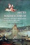 Artes Maleficorum: Brujas, magos y demonios en el siglo de oro (Historia)