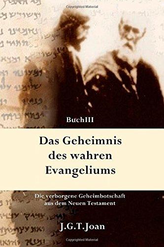 Das Geheimnis des wahren Evangeliums: Die verborgene Geheimbotschaft aus dem Neuen Testament (Band 3)