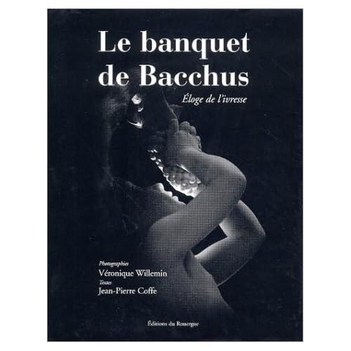 Le Banquet de Bacchus : Eloge de l'ivresse