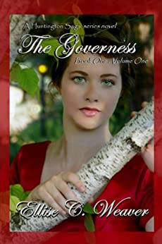 The Governess Volume One: Book One (A Huntington Saga Series) (English Edition) di [Weaver, Ellise C.]