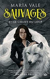 Sauvages, tome 3 : Le chant du loup par Maria Vale