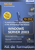 Planification et maintenance d'une infrastructure réseau Microsoft Windows Server 2003 : Examen MCSE 70-293...