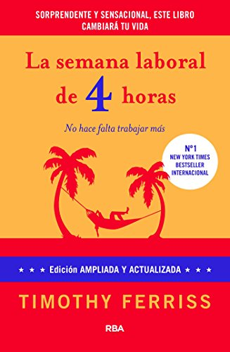 La semana laboral de 4 horas (NO FICCIÓN 2 GENERAL) por Timothy Ferriss