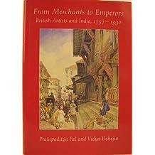 From Merchants to Emperors: British Artists in India, 1757-1930 by Pratapaditya Pal (1986-05-03)