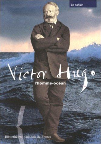 Victor Hugo, l'homme océan : Le Cahier