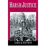 [(Harsh Justice: Criminal Punishment and the Widening Divide Between America and Europe )] [Author: James Q. Whitman] [A