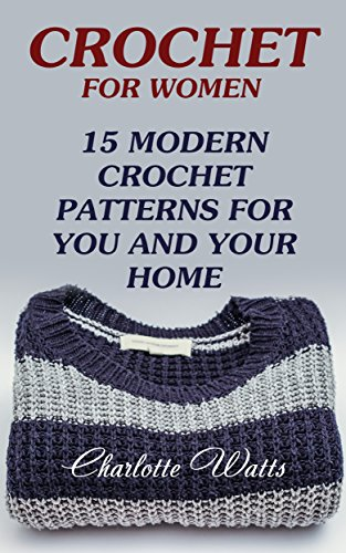 Crochet For Women: 15 Modern Crochet Patterns For You And Your Home ...