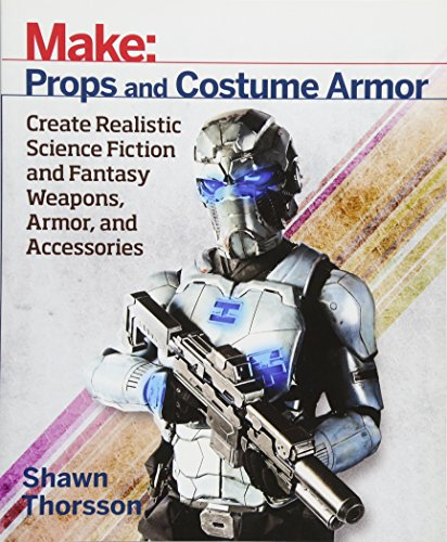 Make: Props and Costume Armor: Create Realistic Science Fiction & Fantasy Weapons, Armor, and Accessories (Make: Technology on Your Time) (Uk Shop Cosplay)