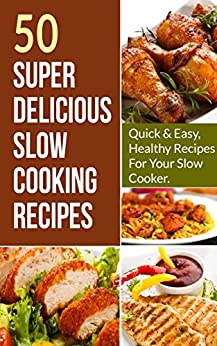 50 super delicious slow cooking recipes quick easy Quick and healthy slow cooker recipes