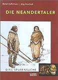 Die Neandertaler. Eine Spurensuche - Bärbel Auffermann