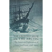 The Greatest Show in the Arctic: The American Exploration of Franz Josef Land, 1898–1905