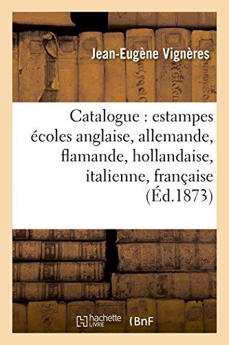 Catalogue : estampes écoles anglaise, allemande, flamande, hollandaise, italienne, française
