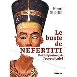 Le buste de Néfertiti : Une imposture de l'égyptologie ?