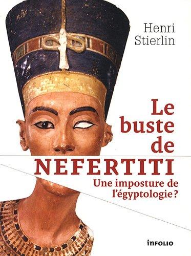 Le Buste de Néfertiti. Une imposture de l'ég...