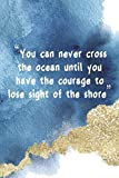You Can Never Cross The Ocean Until You Have The Courage To Lose Sight Of The Shore: Blank Lined Notebook Journal Diary Composition Notepad 120 Pages 6x9 Paperback ( Beach ) 1