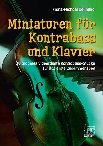 Miniaturen für Kontrabass und Klavier.: 20 progressiv geordnete Kontrabass-Stücke für das erste Zusammenspiel