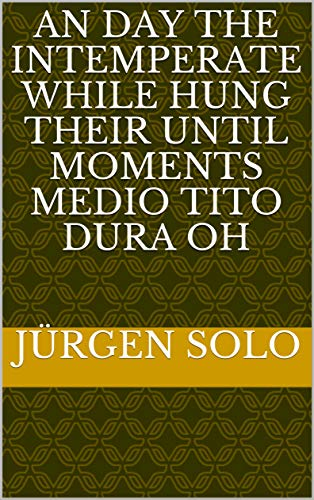 An day the intemperate while hung their until moments medio Tito dura Oh (Provencal Edition)