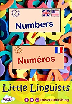 Numbers / Numéros: Little Linguists: English / French, Anglais / Français (English Edition) di [Publishing, Duvet]