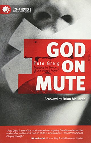 God on Mute: Engaging the Silence of Unanswered Prayer por Pete Greig