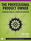 Professional Product Owner, The: Leveraging Scrum as a Competitive Advantage (Professional Scrum)