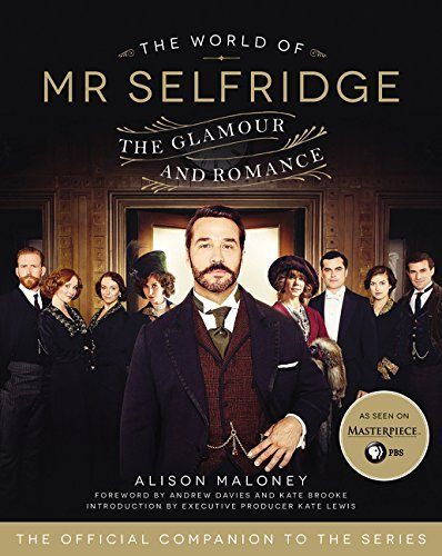 The World of Mr. Selfridge: The Glamour and Romance by Alison Maloney (2015-12-22)