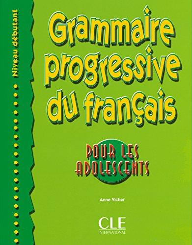 Grammaire progressive du français pour les adolescents. Débutant. Per le Scuole superiori