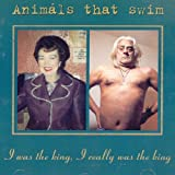 Songtexte von Animals That Swim - I Was the King, I Really Was the King