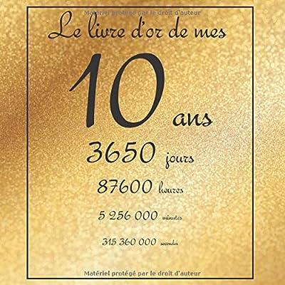 Le livre d'or de mes 10 ans, 3650 jours, ...: Thème gold, livre à personnaliser pour anniversaire - 21x21cm 75 pages