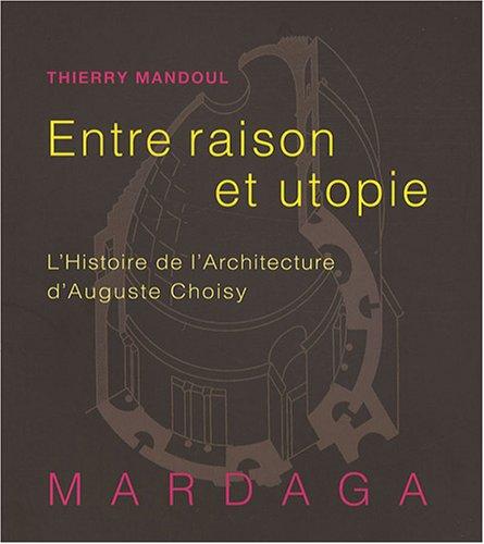 Entre raison et utopie. L'histoire de l'architecture d'Auguste Choisy par Thierry Mandoul