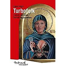 Turbofolk: Soundtrack zum Zerfall Jugoslawiens (testcard zwergobst)