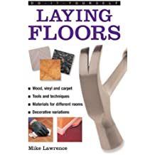 Do-it-yourself - Laying Floors: A Practical and Useful Guide to Laying Floors for Any Room in the House, Using a Variety of Different Materials