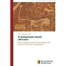 A integração oeste africana: Comunidade econômica dos estados da África ocidental em perspectiva