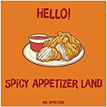 Hello! Spicy Appetizer Land: 365 Days of Delicious Spicy Appetizer Recipes! (Spicy Cookbook, Spicy Recipes, Spicy Cooking, Hot And Spicy Cookbook, Vegetarian ... Southern Appetizers Cookb (English Edition)