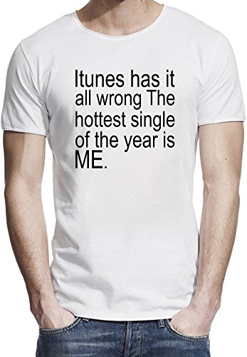 itunes-has-it-all-wrong-the-hottest-single-of-the-year-is-me-slogan-camiseta-borde-crudo-hombres-x-l