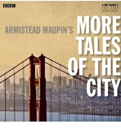 [(Armistead Maupin's More Tales of the City (BBC Radio 4 Drama))] [ By (author) Armistead Maupin, Read by Full Cast ] [May, 2013]