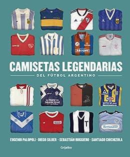Camisetas legendarias del fútbol argentino eBook: Eugenio ...
