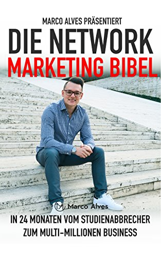 Die Network Marketing Bibel: In 24 Monaten vom Studienabbrecher zum Multi-Millionen Business